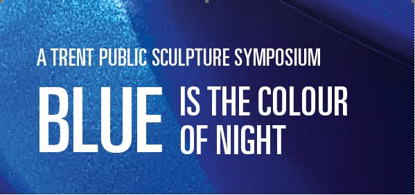 A Trent Public Sculpture Symposium Blue is the Colour of the Night